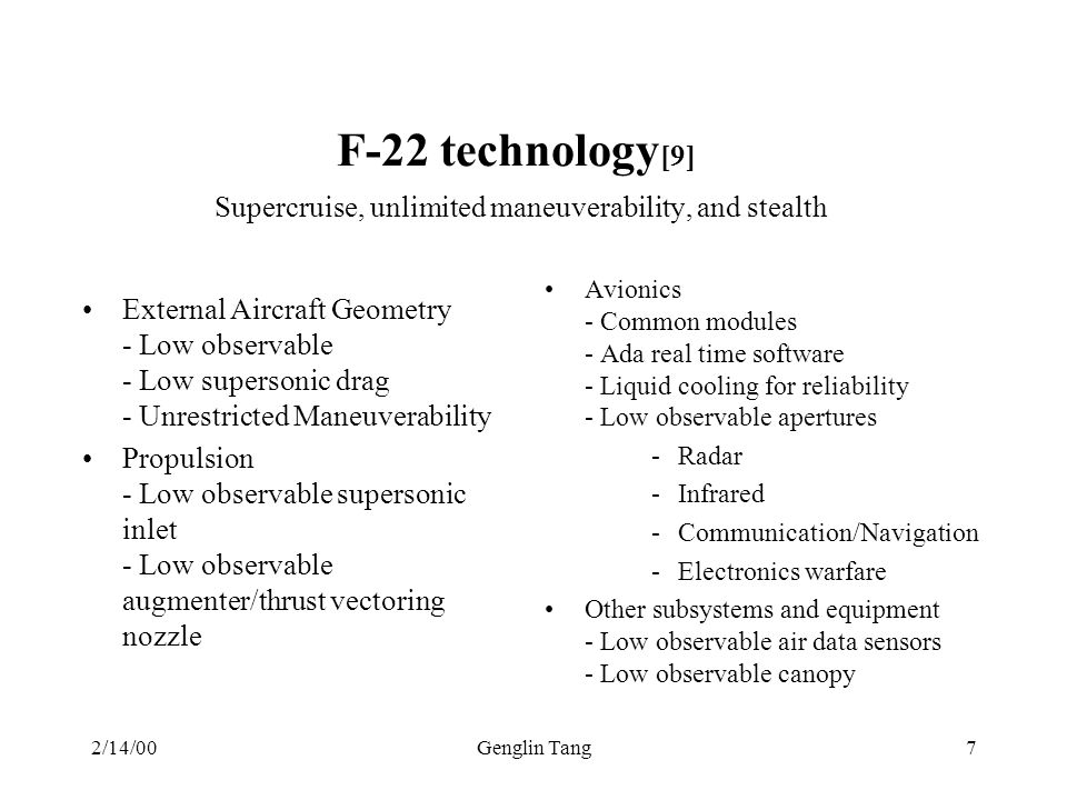 F-22 technology[9] Supercruise, unlimited maneuverability, and stealth